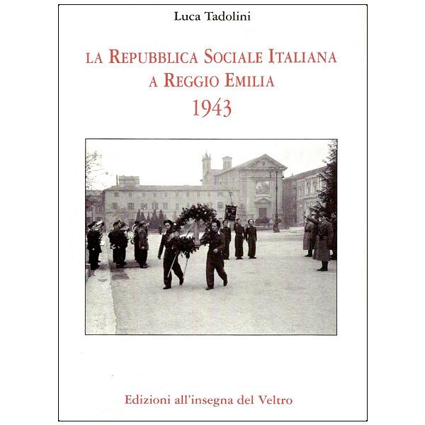 La Repubblica Sociale Italiana a Reggio Emilia 1943