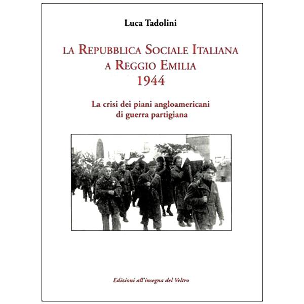 La Repubblica Sociale Italiana a Reggio Emilia 1944 -  La crisi dei piani angloamericani di guerra partigiana