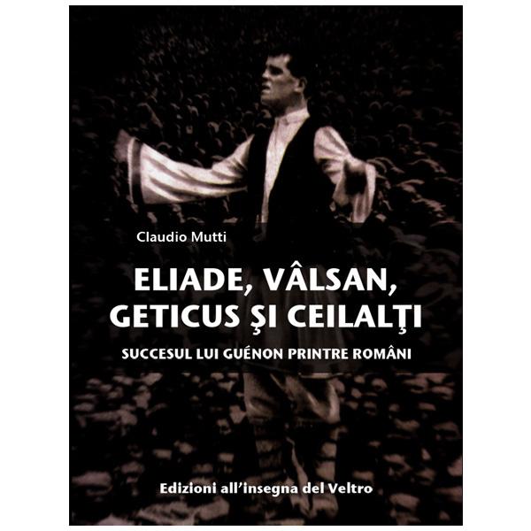Eliade, Vâlsan, Geticus şi ceilalţi