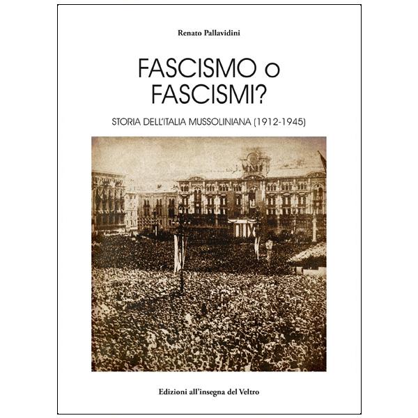 Fascismo o fascismi? Storia dell'Italia mussoliniana (1912-1945)