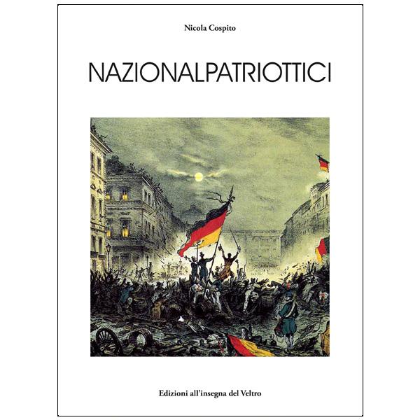 Nazionalpatriottici. Protagonisti e momenti del Romanticismo politico tedesco