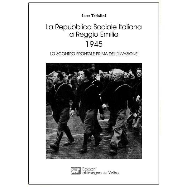 La Repubblica Sociale Italiana a Reggio Emilia 1945 - Lo scontro frontale prima dell'invasione