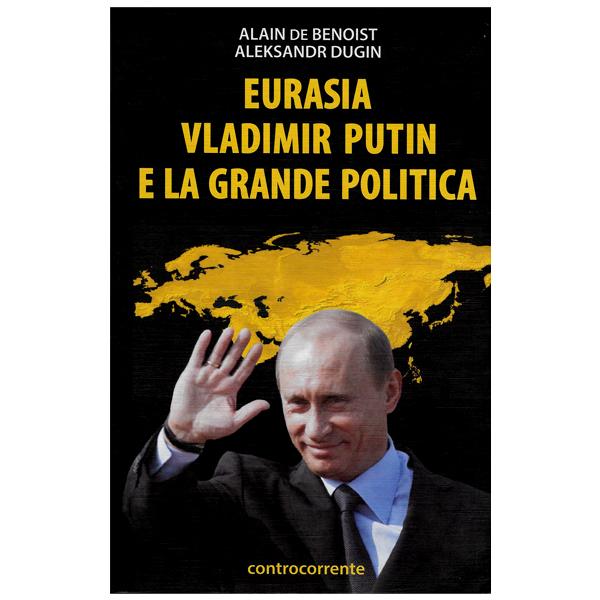 Eurasia. Vladimir Putin e la Grande Politica
